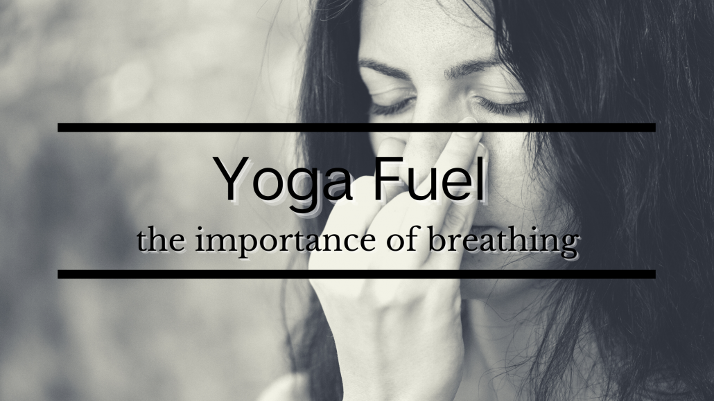 yoga fuel the importance of breathing
