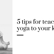 5 tips for teaching yoga to your kids