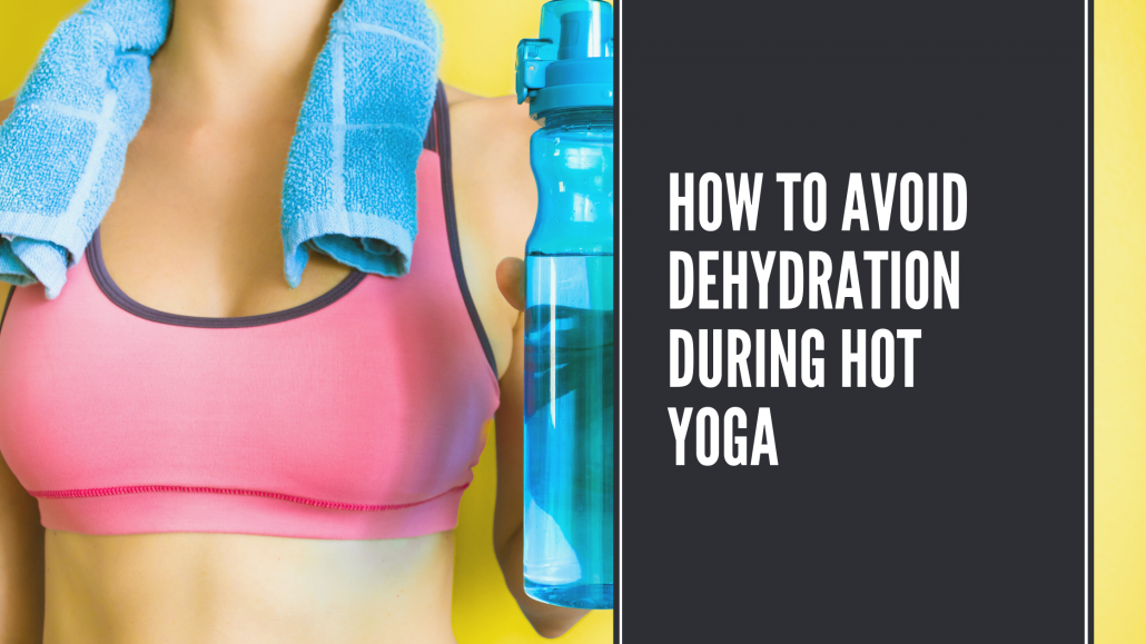 how to avoid dehydration during hot yoga