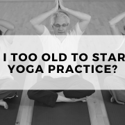 Am I too old to start a yoga practice?