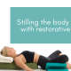 Stilling the body and mind with restorative yoga