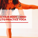 5 reasons your body and mind want you to practice yoga
